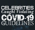 These Celebrities Caught Violating COVID-19 Guidelines