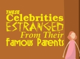 These Celebrities Estranged From Their Famous Parents