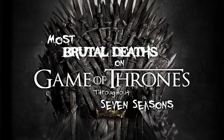 Most Brutal Deaths on 'Game of Thrones' Throughout Seven Seasons