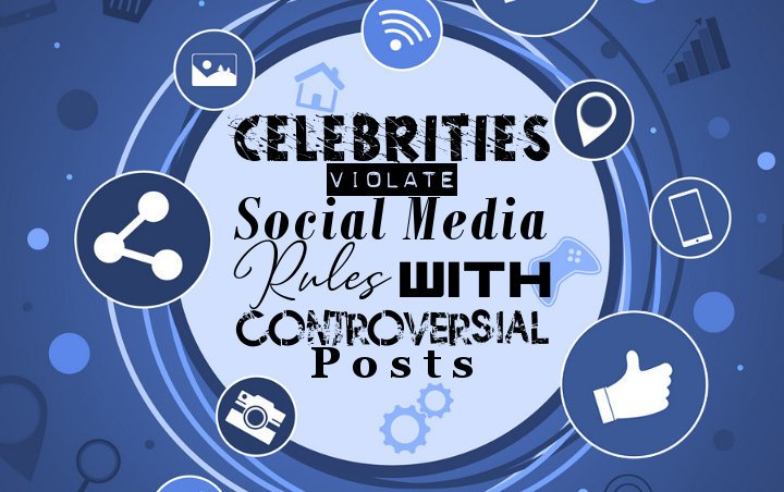 These Celebrities Violate Social Media Rules With Controversial Posts