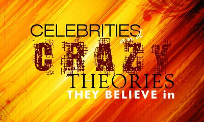 Celebrities and Crazy Theories They Believe In