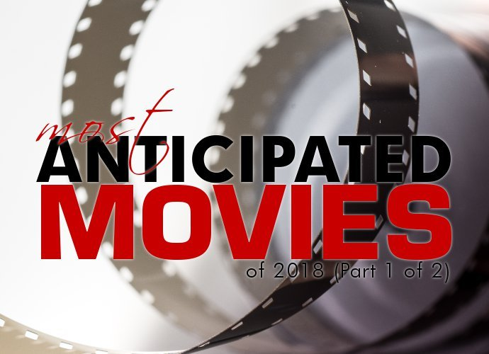 Most Anticipated Movies of 2018 (Part 1 of 2)