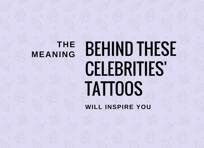 The Meaning Behind These Celebrities' Tattoos Will Inspire You